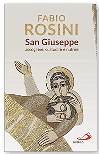 «San Giuseppe. Accogliere, custodire e nutrire»